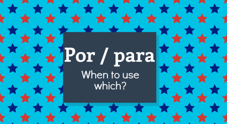 """Por"" and ""para"" . When to use each."