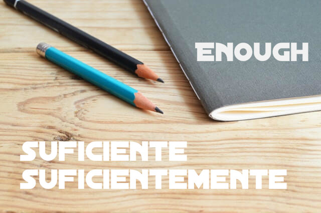 Enough in Spanish: Suficiente...mente?