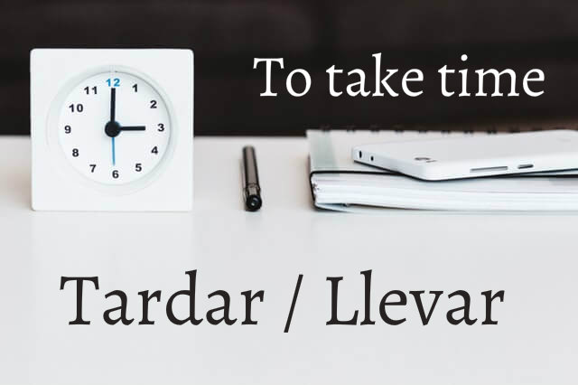Takes time to... Tardar and Llevar