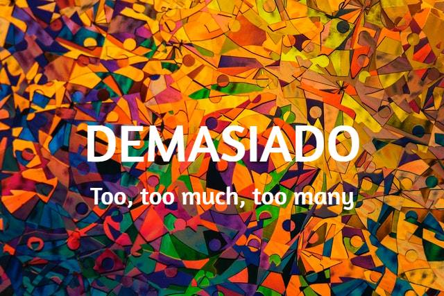 Demasiado: Too, too much, too many.
