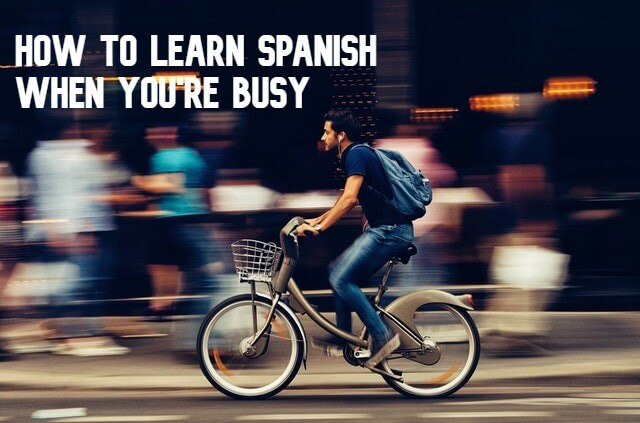 How to learn Spanish when you're busy